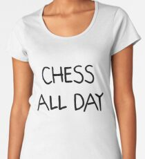 Chess All Day   Funny Gift Idea Women's Premium T-Shirt