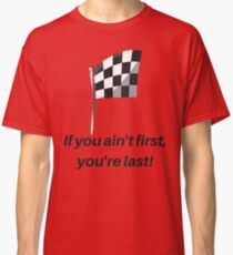 Race Cars - If you aint First your Last Classic T-Shirt