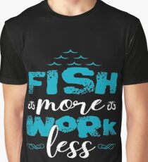 Fish More Work Less  Graphic T-Shirt