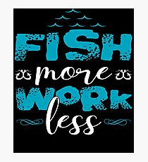 Fish More Work Less  Photographic Print