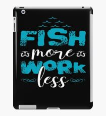 Fish More Work Less  iPad Case/Skin