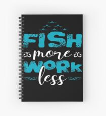 Fish More Work Less  Spiral Notebook