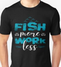 Fish More Work Less  Unisex T-Shirt