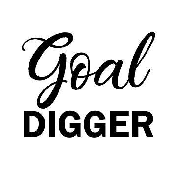 Goal Digger Black and White Type by laurabethlove
