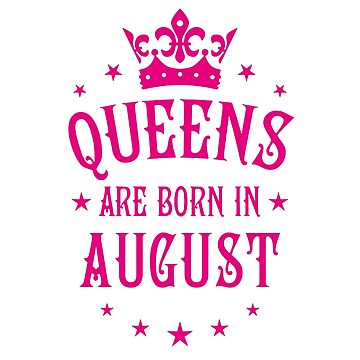 Queens are born in August by PCollection