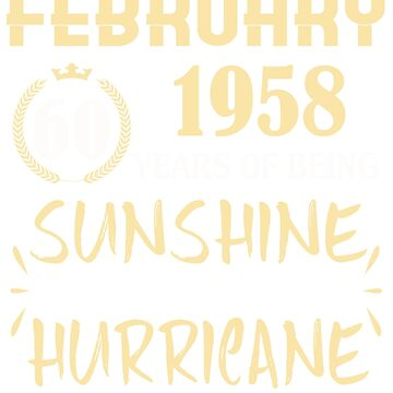 Born in February 1958 60 Years of Being Sunshine Mixed with a Little Hurricane by dragts