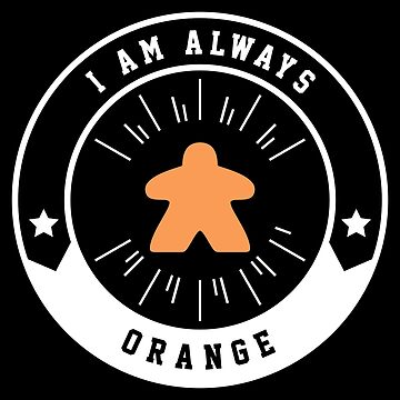 I Am Always Orange Meeple - Board Games and Meeples Addict by pixeptional