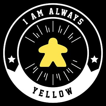 I Am Always Yellow Meeple - Board Games and Meeples Addict by pixeptional