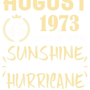 Born in August 1973 45 Years of Being Sunshine Mixed with a Little Hurricane by dragts