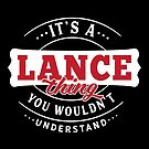 It's a LANCE Thing You Wouldn't Understand by wantneedlove