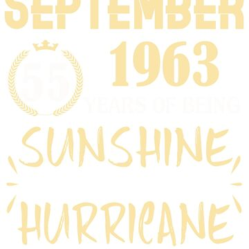 Born in September 1963 55 Years of Being Sunshine Mixed with a Little Hurricane by dragts