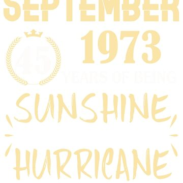 Born in September 1973 45 Years of Being Sunshine Mixed with a Little Hurricane by dragts