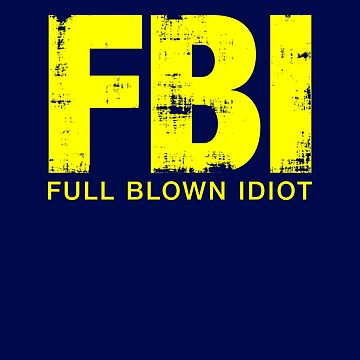 FBI Full Blown Idiot. Funny Agency Parody by gorillamerch