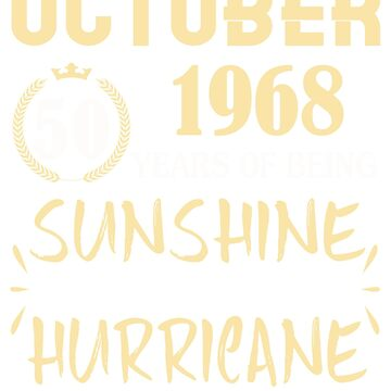 Born in October 1968 50 Years of Being Sunshine Mixed with a Little Hurricane by dragts