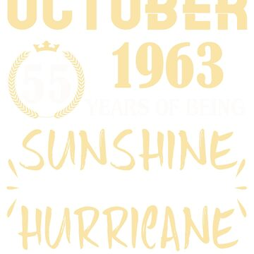 Born in October 1963 55 Years of Being Sunshine Mixed with a Little Hurricane by dragts