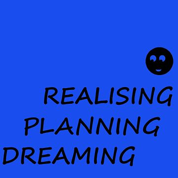 DREAMING - PLANNING - REALISING by kwini