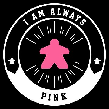 I Am Always Pink Meeple - Board Games and Meeples Addict by pixeptional
