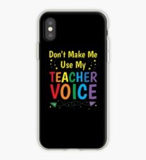 Don't Make Me Use My Teacher Voice T-Shirt iPhone Case