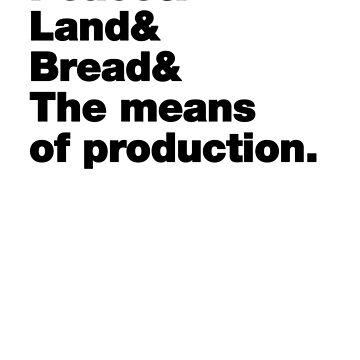 Peace & Land & Bread & The means of production (black text) by hippocra-tees