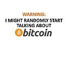 Warning: I Might Randomly Start Talking About Bitcoin by Jason Deane