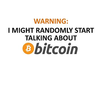 Warning: I Might Randomly Start Talking About Bitcoin by Jasondeane