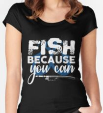 Fish Because You Can  Women's Fitted Scoop T-Shirt