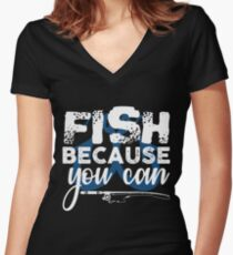 Fish Because You Can  Women's Fitted V-Neck T-Shirt