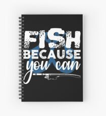 Fish Because You Can  Spiral Notebook