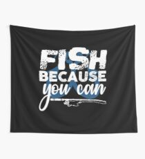 Fish Because You Can  Wall Tapestry