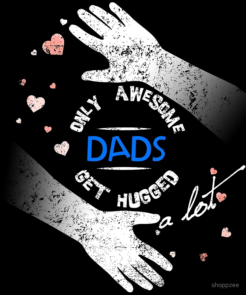 Gifts for Dad Awesome Dads Get Hugs by shoppzee