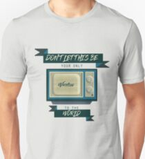 Don't let this be your window to the world Unisex T-Shirt