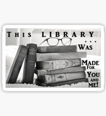 This Library Was Made For You and Me! Sticker