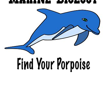 Funny Marine Biologist Shirt - Find Your Porpoise by Galvanized
