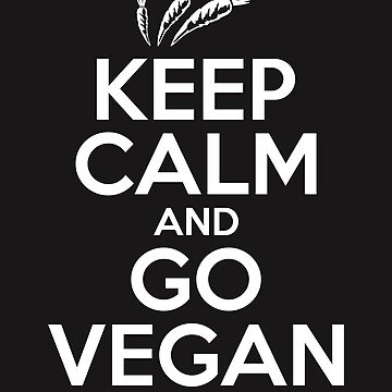 Keep Calm And Go Vegan by OccupiedSpace