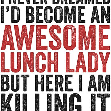 I Never Dreamed I'd Become An Awesome Lunch Lady Shirt by 14thFloor