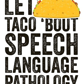 Let's Taco Bout Speech Language Pathology Shirt Grad Gift by 14thFloor