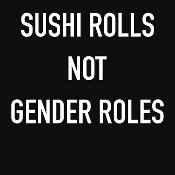 Sushi Rolls Not Gender Roles by OccupiedSpace