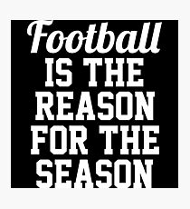 Football is the reason for the season.  Photographic Print