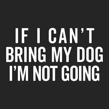 Bring My Dog Funny Quote by quarantine81