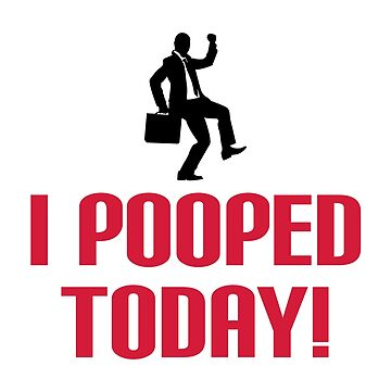 I Pooped Today Funny Quote by quarantine81