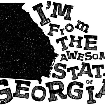 I'm From The Awesome State Of Georgia by Chocodole