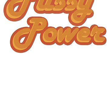 Pussy Power by BeMyGoodTime