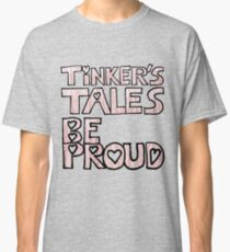 TInker's Tales- Be Proud Classic T-Shirt