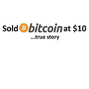 Sold Bitcoin at $10... true story by Jasondeane