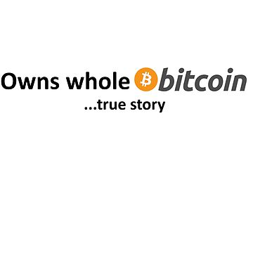 Owns Whole Bitcoin... true story by Jasondeane