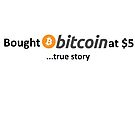 Bought Bitcoin at $5... true story by Jason Deane
