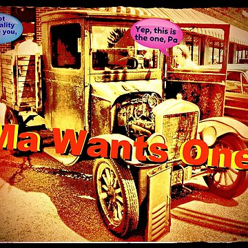 """Ma Wants One""... prints and products by ArtbyBob"