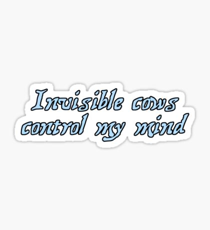 Invisible cows control my mind Sticker