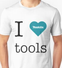 I love Makita tools Unisex T-Shirt