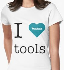I love Makita tools Women's Fitted T-Shirt